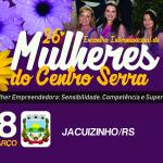 26° ENCONTRO INTERMUNICIPAL DE MULHERES DO CENTRO SERRA: Definida a Programação. Evento será dia 08 de março em Jacuizinho